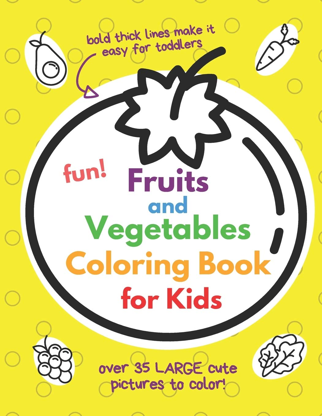 Fun Fruits And Vegetables Coloring Book For Kids Awesome My First Toddler Coloring Book With Thick Bold Lines Both Large Pictures Words To Colour 34 Fruit Veg Plus Bonus Pages