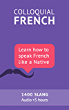Colloquial French Vocabulary: Learn how to speak French like a native: Thousands of the most essential French Slang and Idioms with MP3s for pronunciation (French Edition)