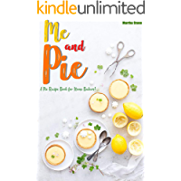 Me and Pie: A Pie Recipe Book for Home Bakers!