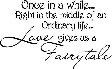 Once in a while right in the middle of an ordinary life ...