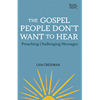 The Gospel People Don't Want to Hear: Preaching Challenging Messages (Working Preacher Book 3)