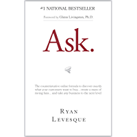 Ask : The counterintuitive online formula to discover exactly what your customers want to buy...create a mass of raving fans...and take any business to the next level (English Edition)