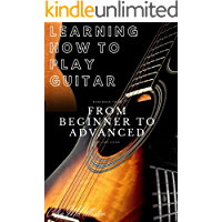 Learning How To Play Guitar: From Beginner To Advanced : A Modern Method for Guitar - Volumes 1, 2, 3 Complete