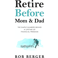 Retire Before Mom and Dad: The Simple Numbers Behind A Lifetime of Financial Freedom
