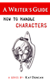 How to Handle Characters: A Writer's Guide