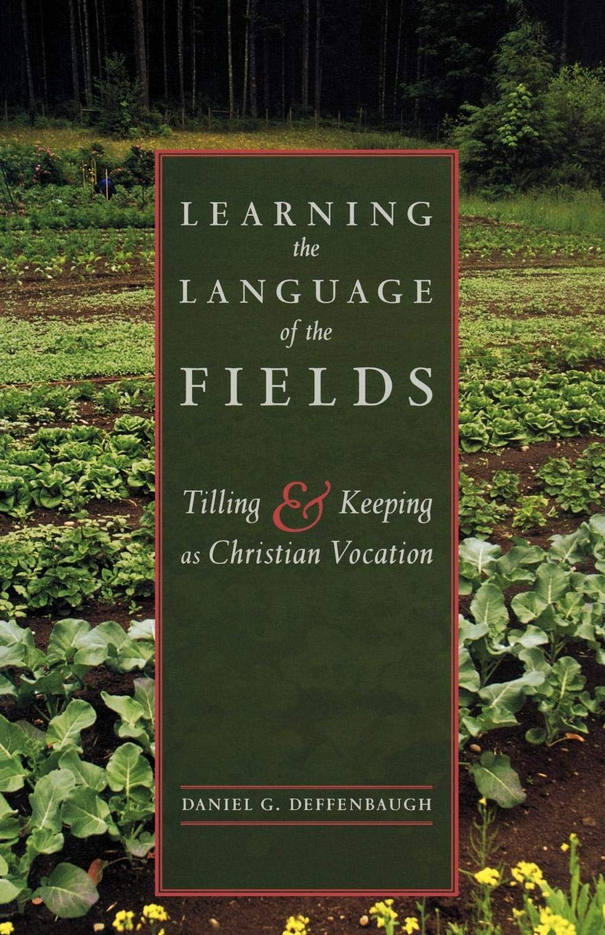 Learning the Language of the Fields: Tilling and Keeping as Christian  Vocation: Daniel G. Deffenbaugh: 9781561012824: Amazon.com: Books