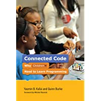 Connected Code: Why Children Need to Learn Programming (The John D. and Catherine...
