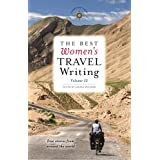 The Best Women's Travel Writing, Volume 11: True Stories from Around the World (Best Women's Travel Writing, 11)