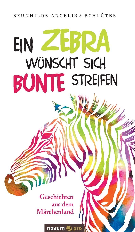 Ein Zebra wünscht sich bunte Streifen: Geschichten aus dem ...