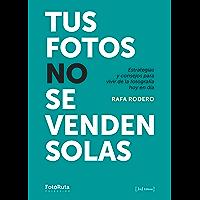 Tus fotos no se venden solas: Estrategias y consejos para vivir de la fotografía hoy en día (FotoRuta) (Spanish Edition) book cover