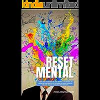 Reset Mental: Como Dar Um Reset Da Sua Mente E Eliminar As Crenças Limitantes E Ter Mais Clareza Mental Na Sua Vida E…
