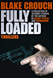 Fully Loaded: The Complete and Collected Stories of Blake Crouch