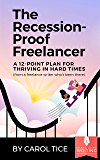 The Recession-Proof Freelancer: A 12-Point Plan for Thriving in Hard Times (from a freelance writer who's been there)