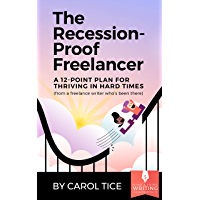 The Recession-Proof Freelancer: A 12-Point Plan for Thriving in Hard Times (from a freelance writer who's been there) (English Edition)