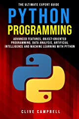 PYTHON PROGRAMMING: The Ultimate Expert Guide: Advanced Features, Object-Oriented Programming, Data Analysis, Artificial Intelligence and Machine Learning with Python Kindle Edition
