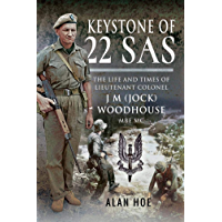 Keystone of 22 SAS: The Life and Times of Lieutenant Colonel J M (Jock) Woodhouse MBE MC