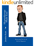 Hypnotherapy Made Easy: Mastering The Arts of Hypnosis & NLP