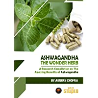 Ashwagandha - The Wonder Herb: A Research Compilation on The Amazing Benefits of...