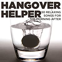 Hangover Helper: 50 Relaxing Songs for the Morning After