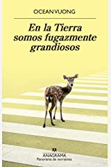 En la Tierra somos fugazmente grandiosos (Panorama de narrativas nº 1022) (Spanish Edition) Kindle Edition