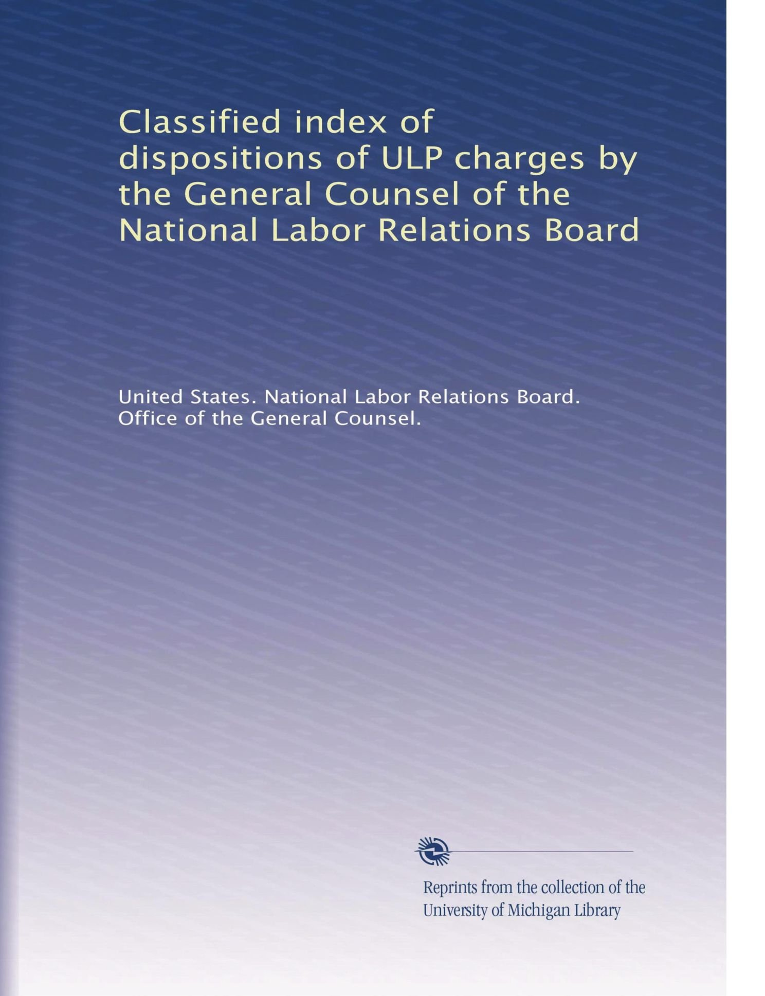 Download Classified index of dispositions of ULP charges by the General Counsel of the National Labor Relations Board pdf epub