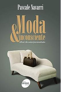 Moda & Inconsciente. Olhar de Uma Psicanalista (Em Portuguese do Brasil)