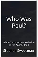 Who Was Paul?: A brief introduction to the life of the Apostle Paul Kindle Edition