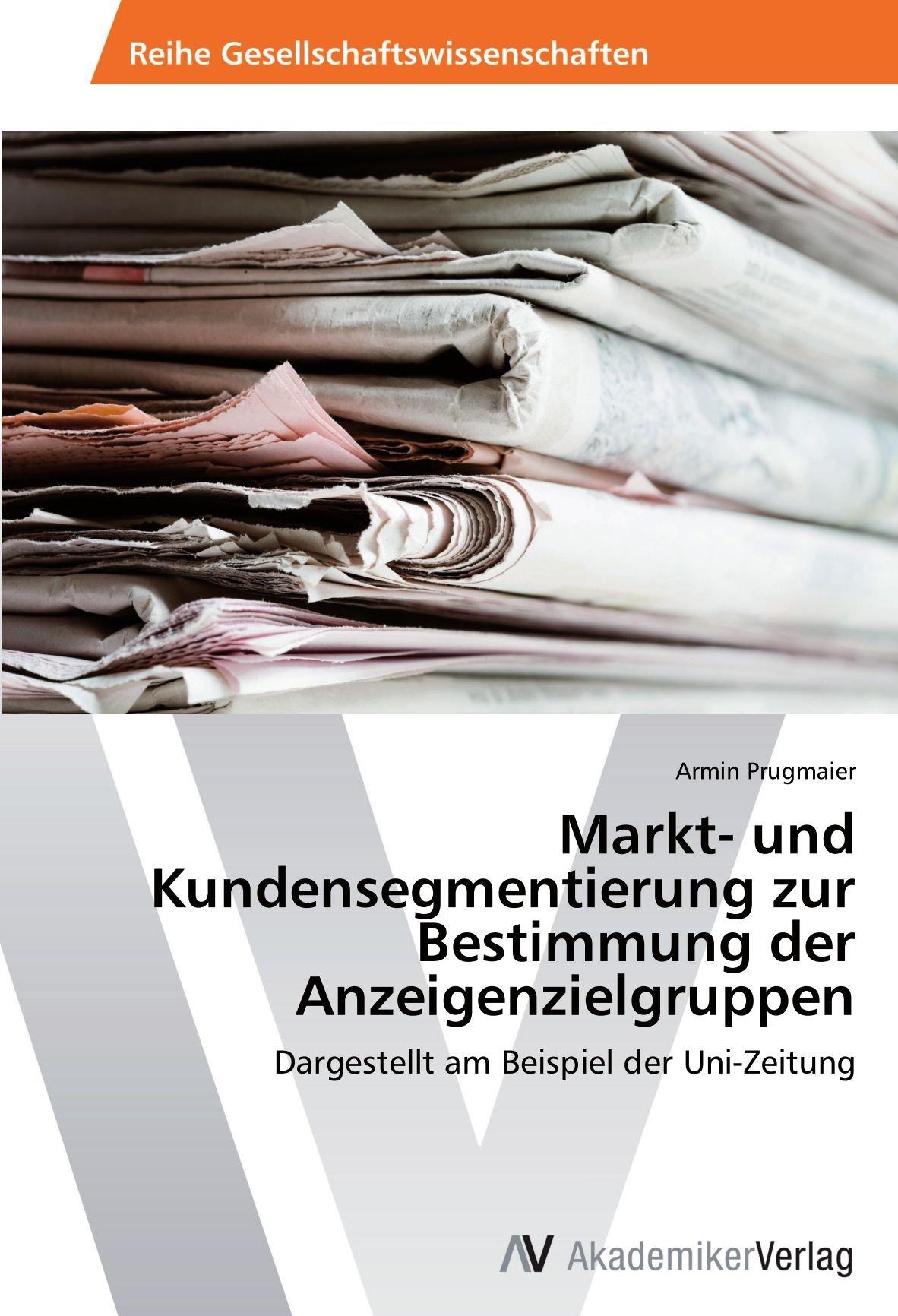 Markt- und Kundensegmentierung zur Bestimmung der Anzeigenzielgruppen: Dargestellt am Beispiel der Uni-Zeitung
