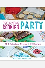 Decorating Cookies Party: 10 Celebratory Themes * 50 Designs Paperback