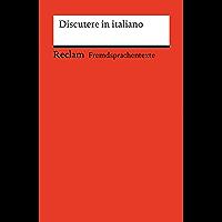Discutere in italiano. Italienisch-deutsche Diskussionswendungen mit Anwendungsbeispielen: Reclams Rote Reihe – Fremdsprachentexte (Italian Edition)