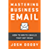 Mastering Business Email: How to write emails that get read