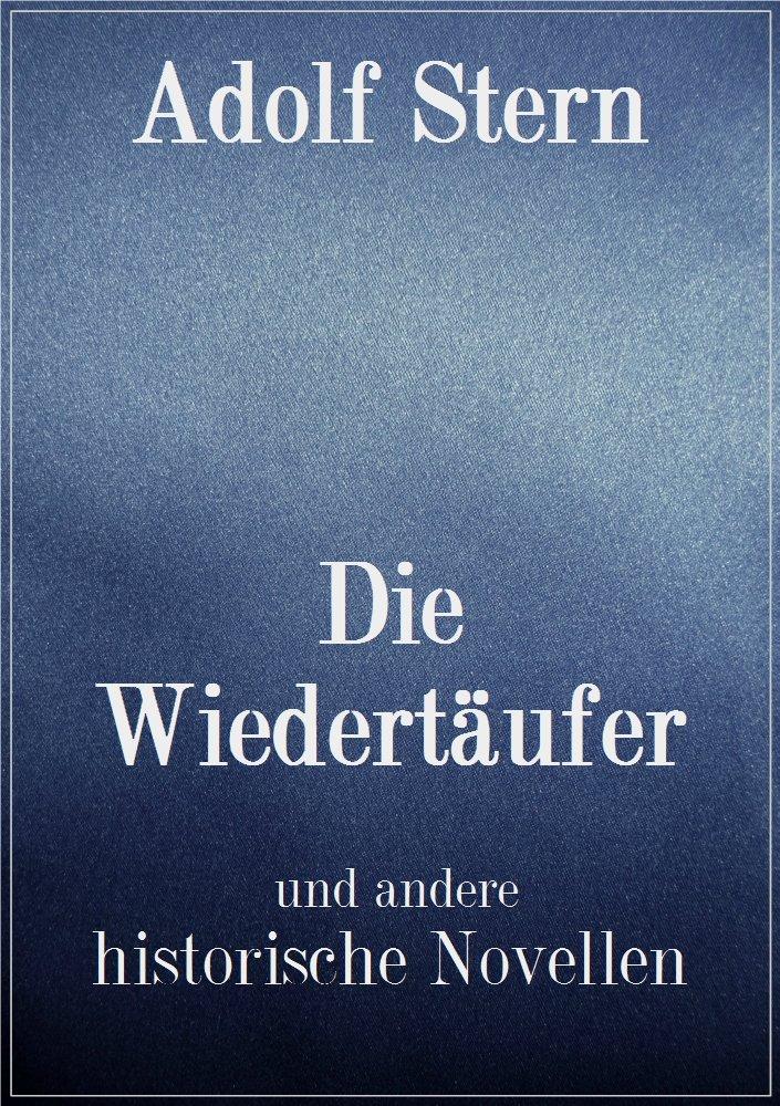 Die Wiedertäufer: und andere historische Novellen (German Edition)
