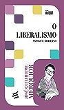 O Liberalismo - Antigo e Moderno (Biblioteca José Guilherme Merquior)