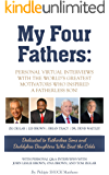 My Four Fathers: Personal Virtual Interviews with the Worlds Greatest Motivators Who Inspired A Fatherless Son