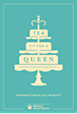 Tea Fit for a Queen: Recipes & Drinks for Afternoon Tea (Historic Royal Palaces)
