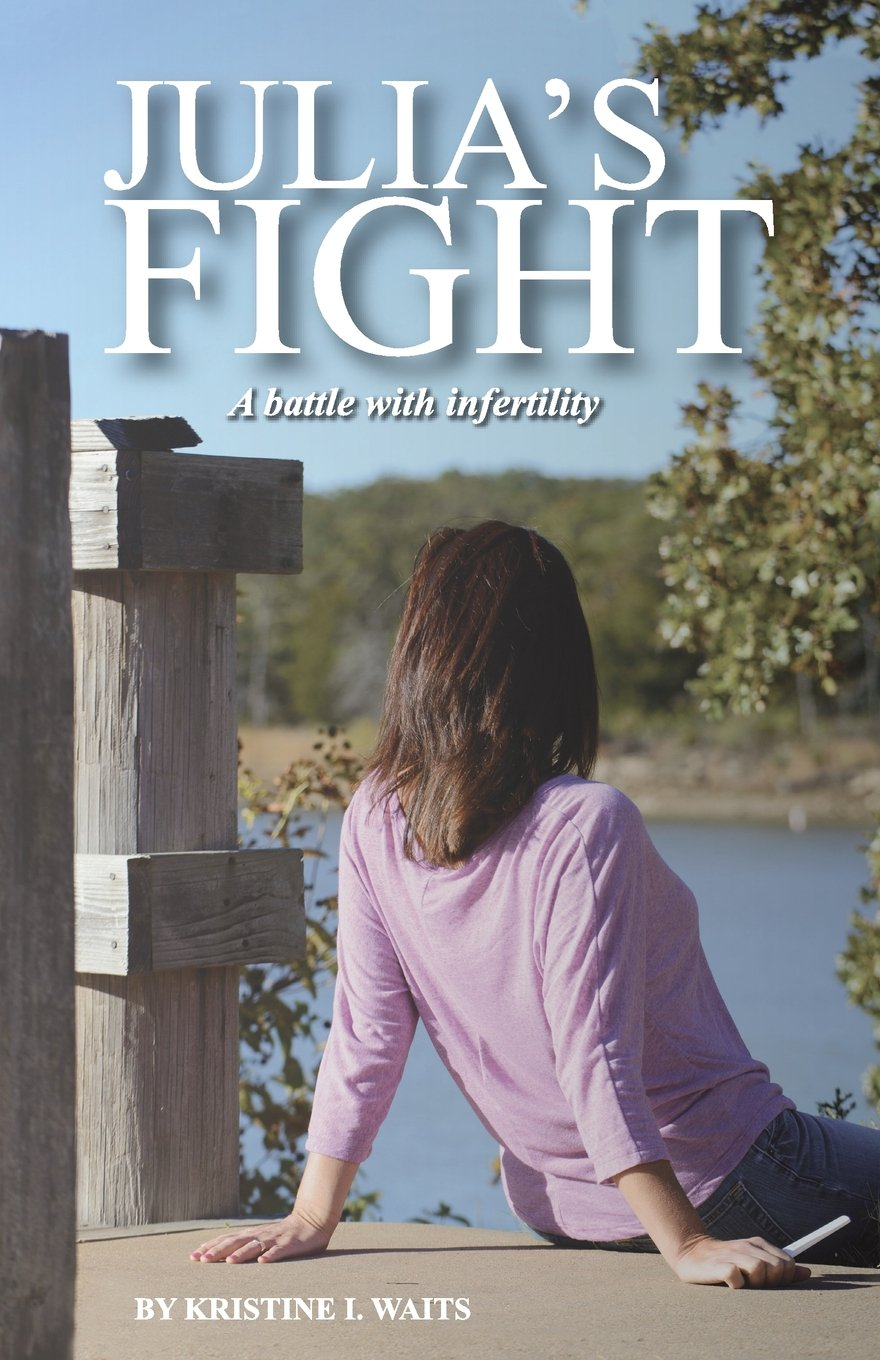 Julia's Fight: A Battle With Infertility: Kristine Ireland Waits:  9780692326596: Amazon.com: Books