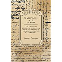 Graphology and Health - A Collection of Historical Articles on the Signs of Physical and Mental Health in Handwriting