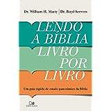 Lendo a Bíblia livro por livro: Um guia prático de estudo panorâmico da Bíblia
