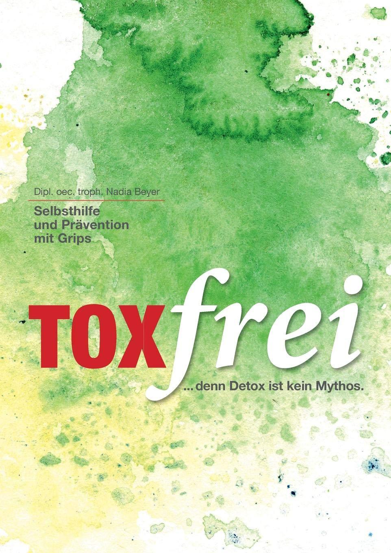 Toxfrei - Selbsthilfe und Prävention mit Grips: ...denn Detox ist kein Mythos!