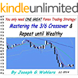 Mastering the 3 / 6 Crossover Forex Strategy and Repeat Until Wealthy