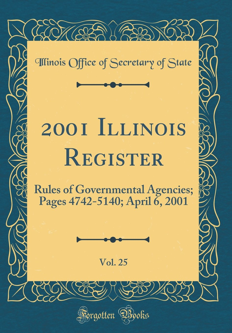 Download 2001 Illinois Register, Vol. 25: Rules of Governmental Agencies; Pages 4742-5140; April 6, 2001 (Classic Reprint) PDF