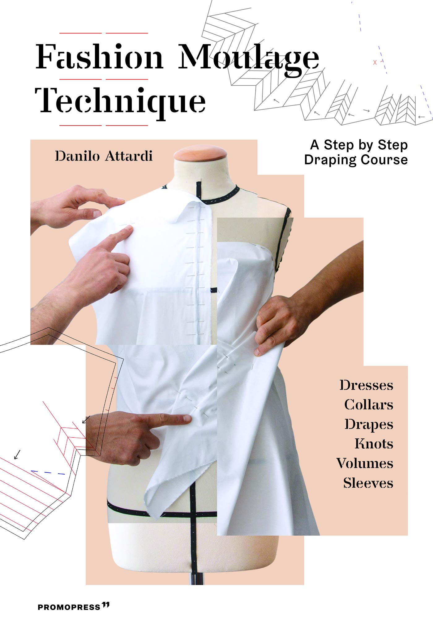 Fashion Moulage Technique A Step By Step Draping Course Attardi Danilo 9788417412128 Amazon Com Books