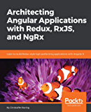 Architecting Angular Applications with Redux, RxJS, and NgRx: Learn to build Redux style high-performing applications with Angular 6 (English Edition)