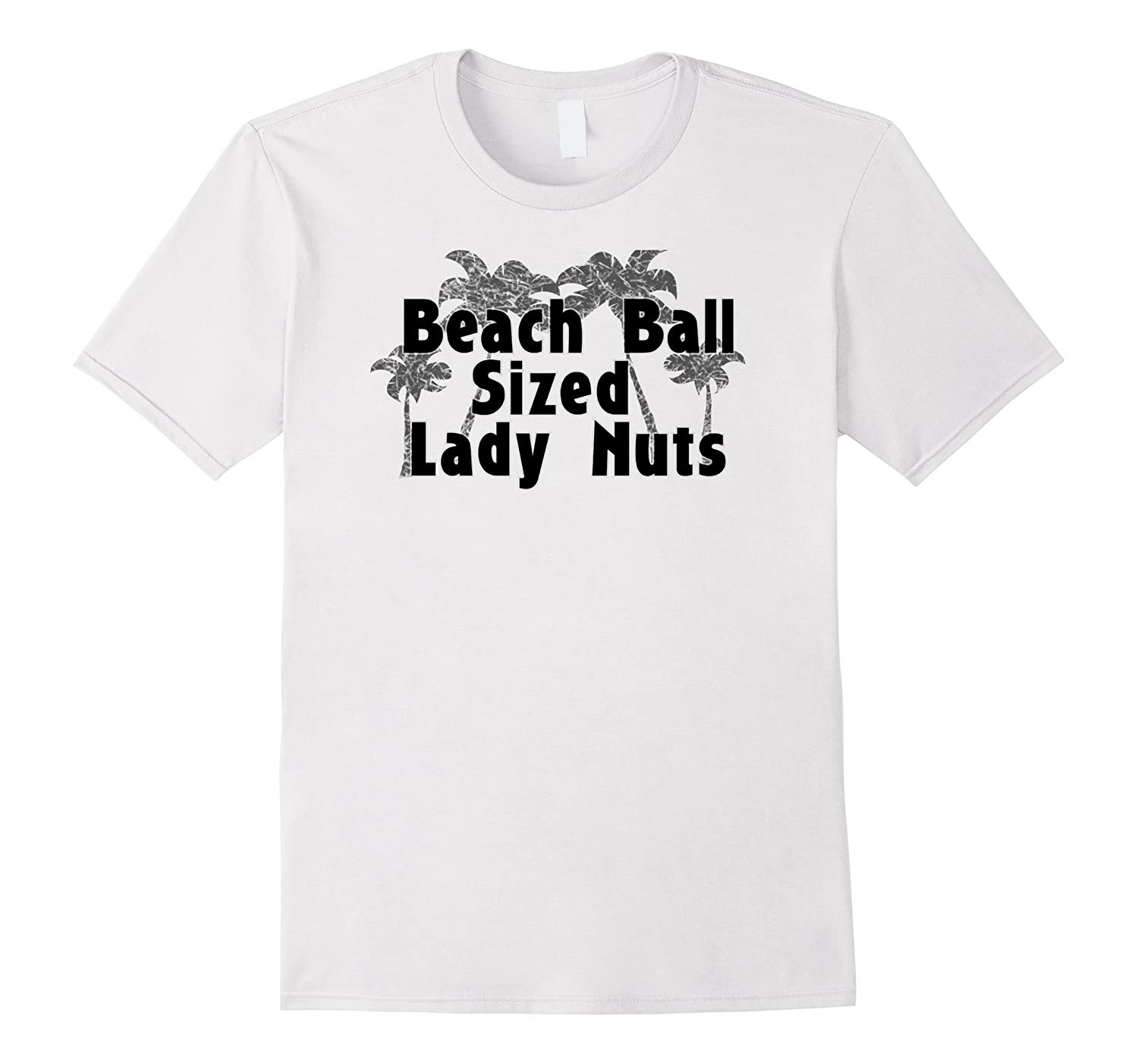 Beach Ball Sized Lady Nuts - Funny Zombie T-shirt-TH