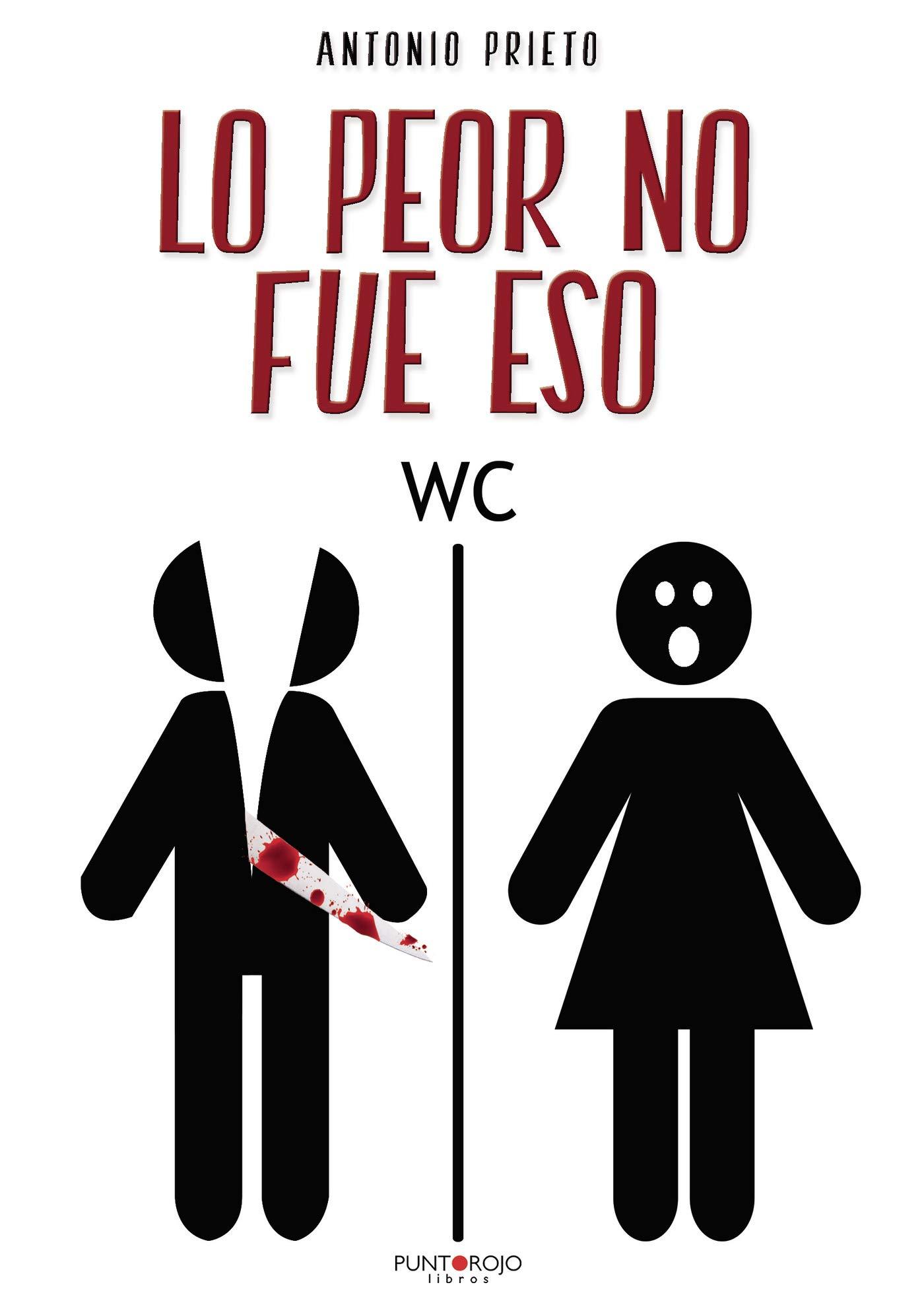 Lo peor no fue eso: Un crimen lleno de intriga sexo y humor por Antonio Prieto Gomez