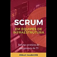 SCRUM em equipes de Infraestrutura: Relatos práticos de um gerente de TI Jonas Salengue