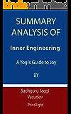 Summary Analysis Of Inner Engineering: A Yogi's Guide to Joy By Sadhguru Jaggi Vasudev