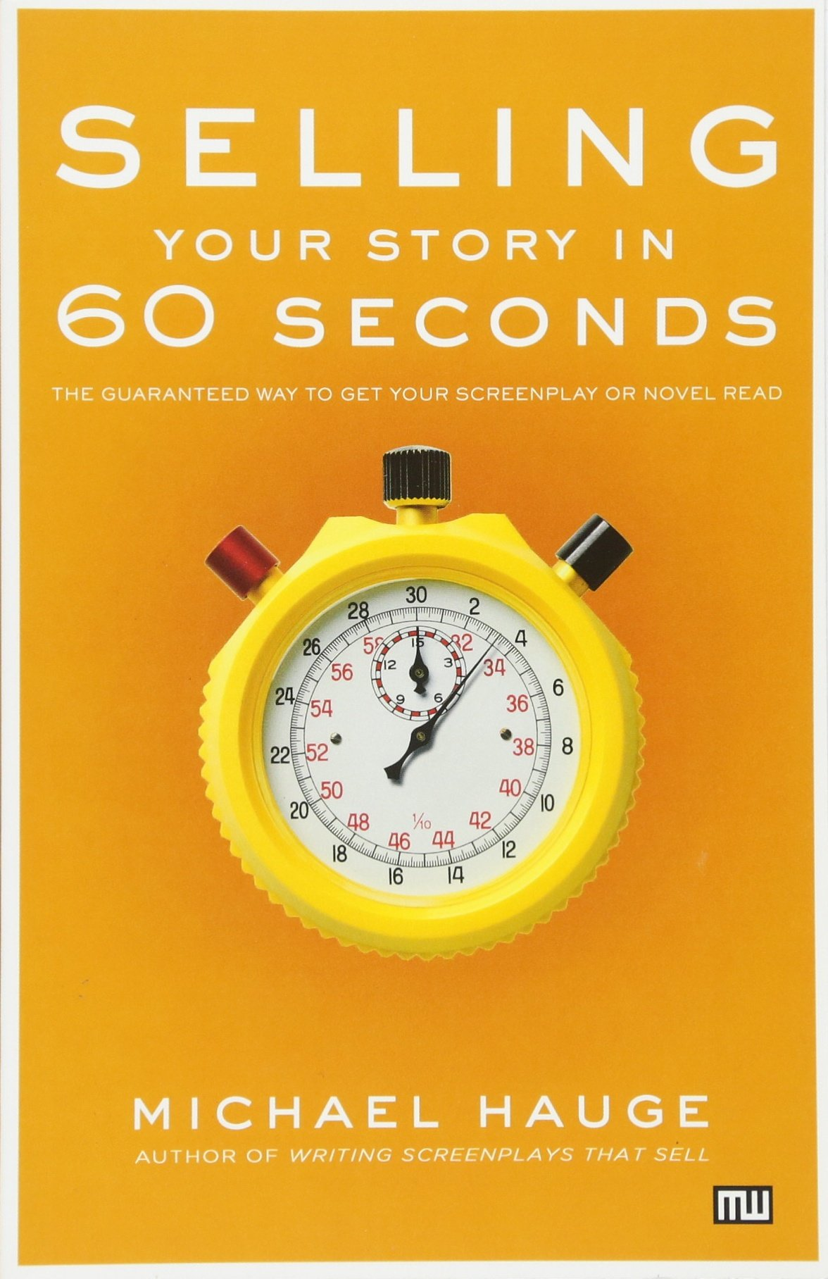 Selling Your Story in 60 Seconds: The Guaranteed Way to Get