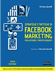 Strategie e tattiche di Facebook marketing per aziende e professionisti. Dalla A alla Z tutto quello che devi sapere su FB come risorsa di business