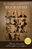 25 Classic Christian Biographies - Calvin, Luther, Spurgeon, Moody, Wesley and many more!